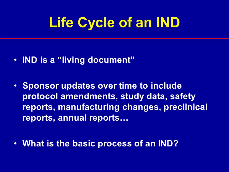 Life Cycle of an IND IND is a living document