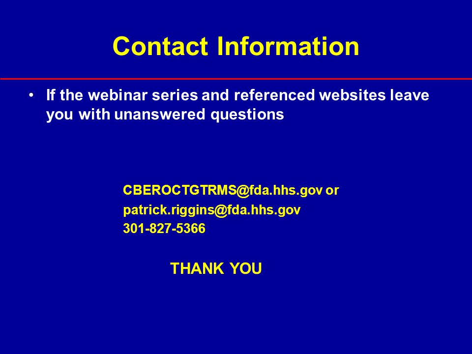 Contact Information If the webinar series and referenced websites leave you with unanswered questions.