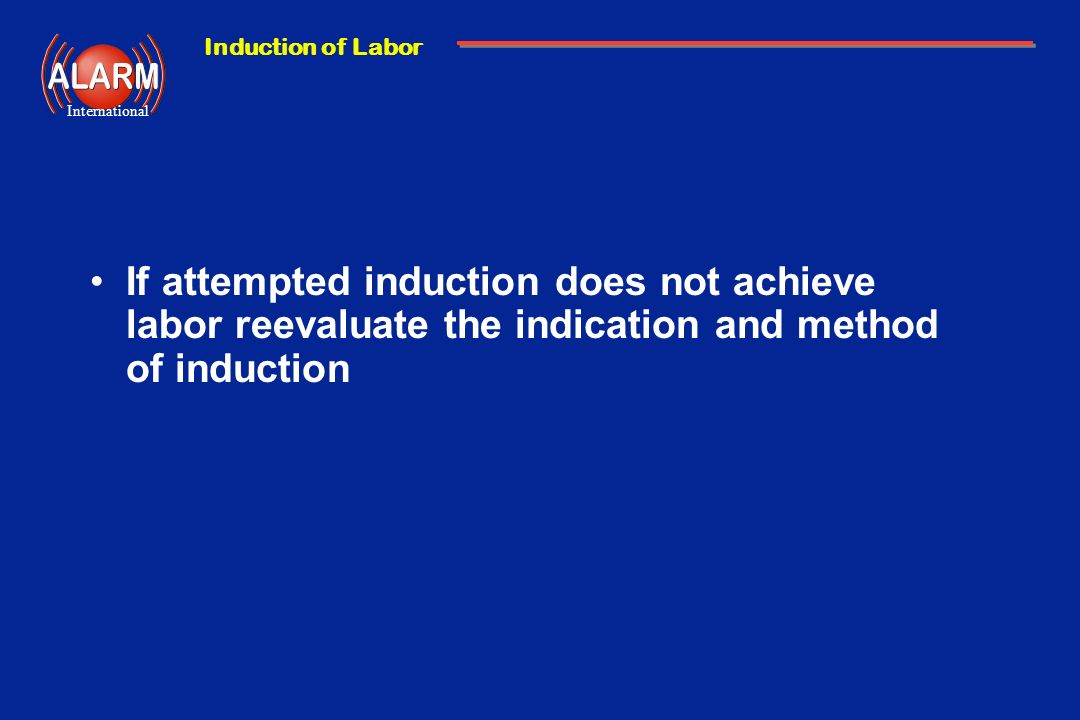 If attempted induction does not achieve labor reevaluate the indication and method of induction