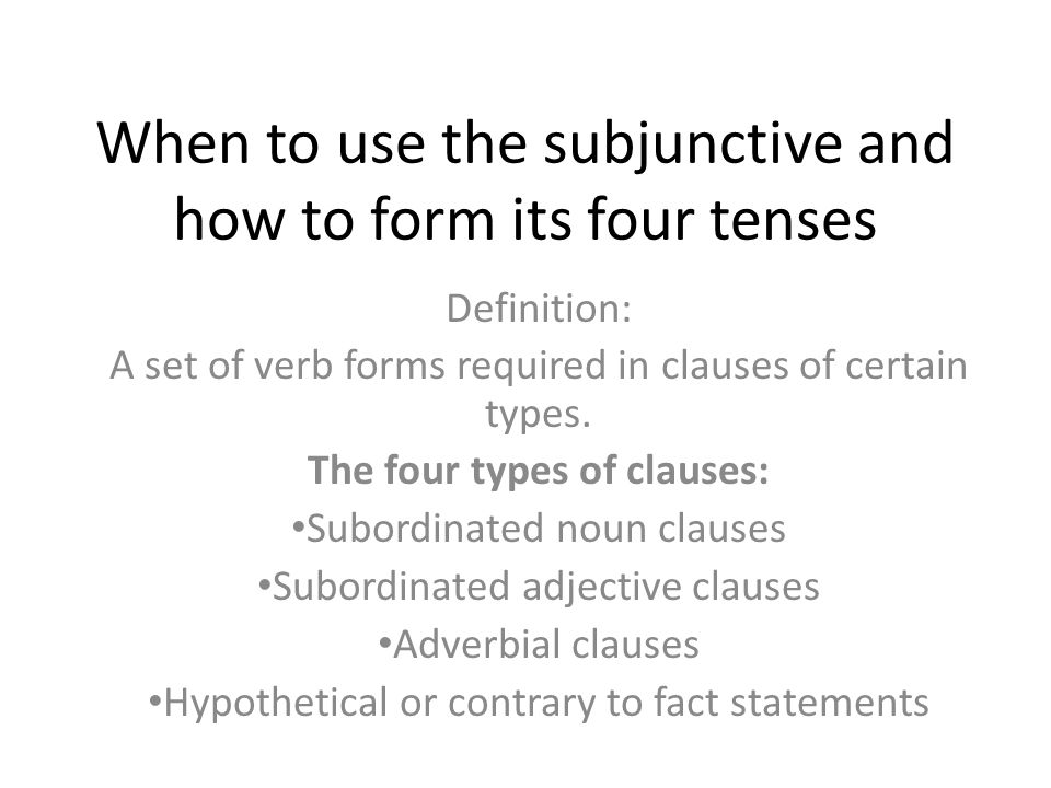 When to use the subjunctive and how to form its four tenses