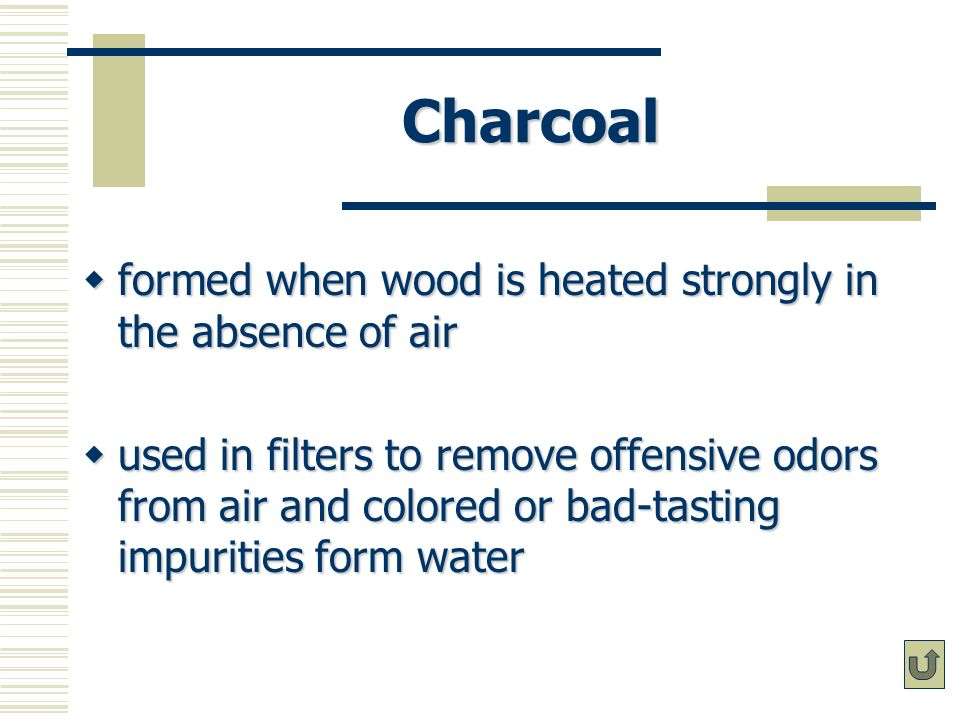 Charcoal formed when wood is heated strongly in the absence of air