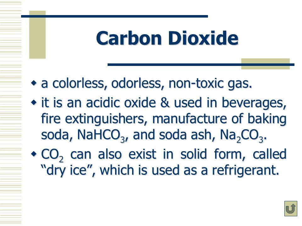 Carbon Dioxide a colorless, odorless, non-toxic gas.