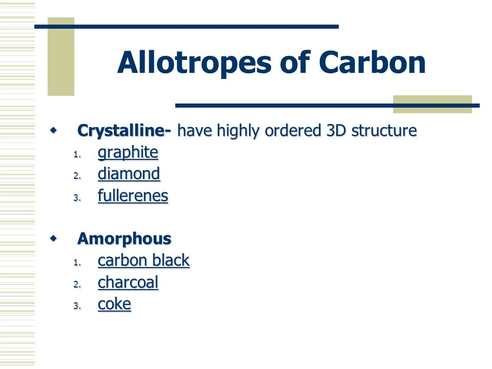 Allotropes of Carbon Crystalline- have highly ordered 3D structure