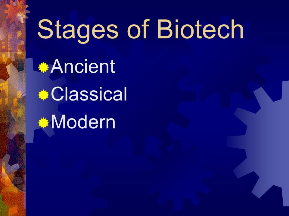 Stages of Biotech Ancient Classical Modern