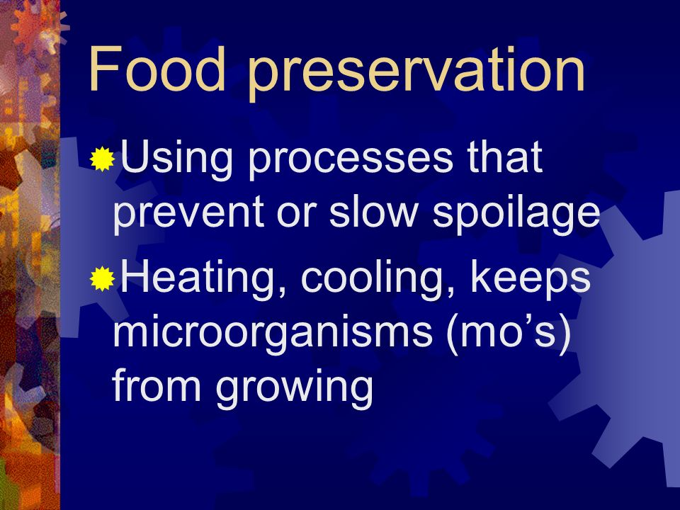 Food preservation Using processes that prevent or slow spoilage