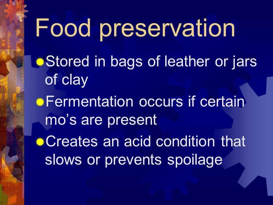 Food preservation Stored in bags of leather or jars of clay