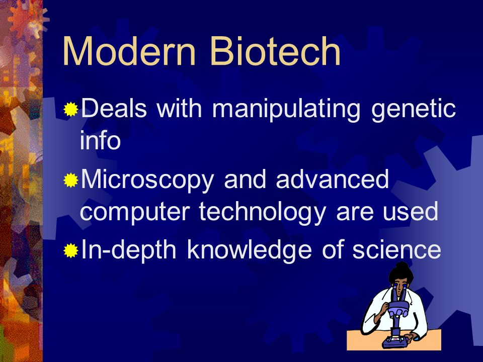 Modern Biotech Deals with manipulating genetic info