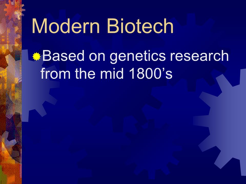Modern Biotech Based on genetics research from the mid 1800's