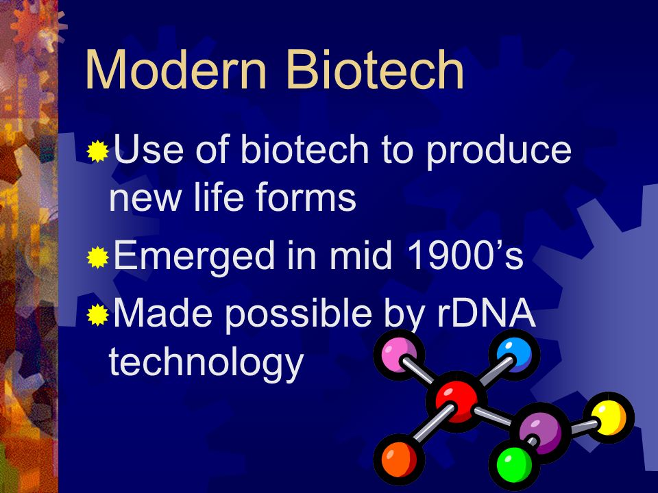 Modern Biotech Use of biotech to produce new life forms