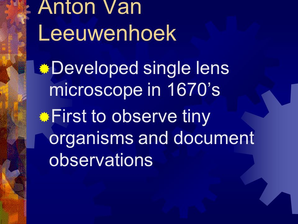 Anton Van Leeuwenhoek Developed single lens microscope in 1670's