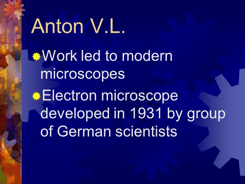 Anton V.L. Work led to modern microscopes