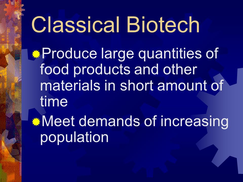 Classical Biotech Produce large quantities of food products and other materials in short amount of time.