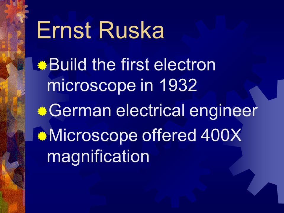 Ernst Ruska Build the first electron microscope in 1932