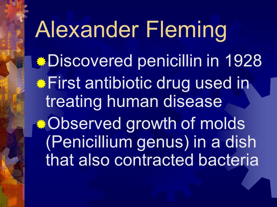 Alexander Fleming Discovered penicillin in 1928