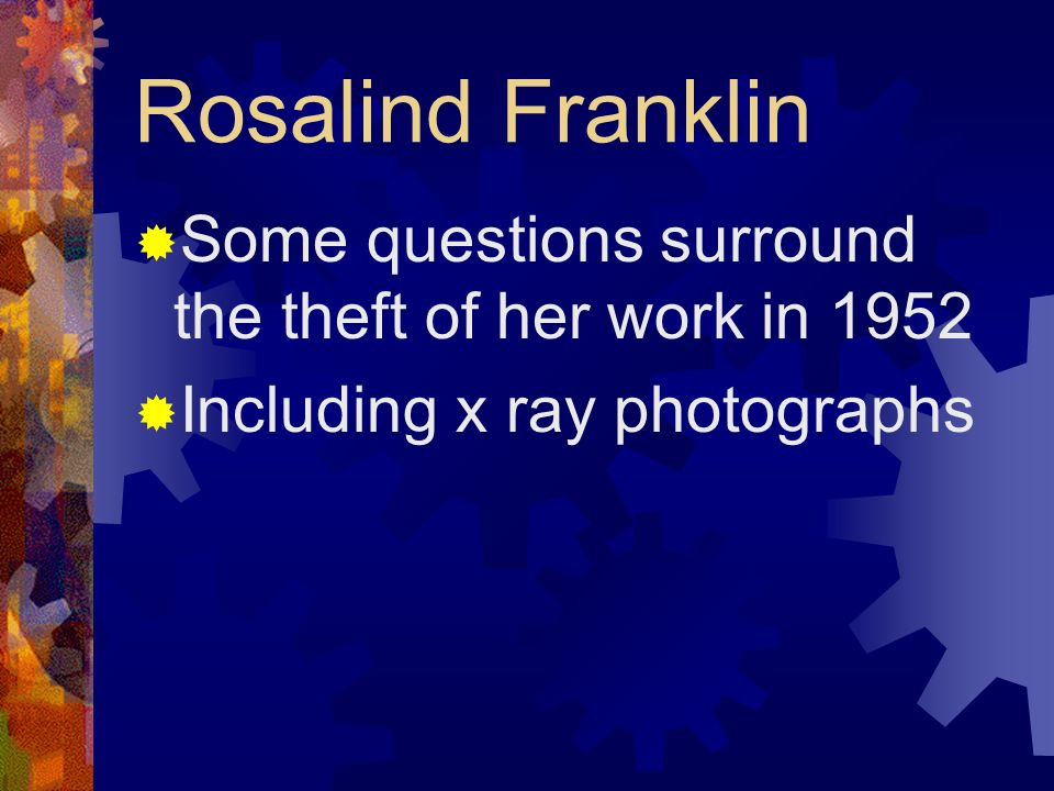 Rosalind Franklin Some questions surround the theft of her work in 1952 Including x ray photographs