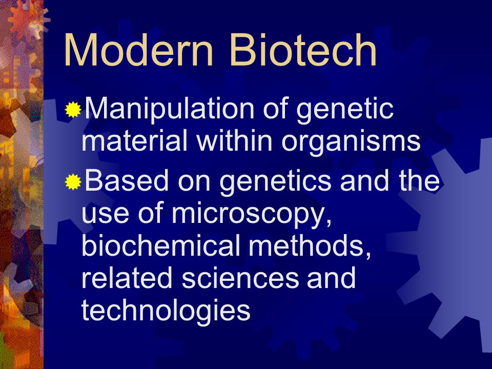 Modern Biotech Manipulation of genetic material within organisms