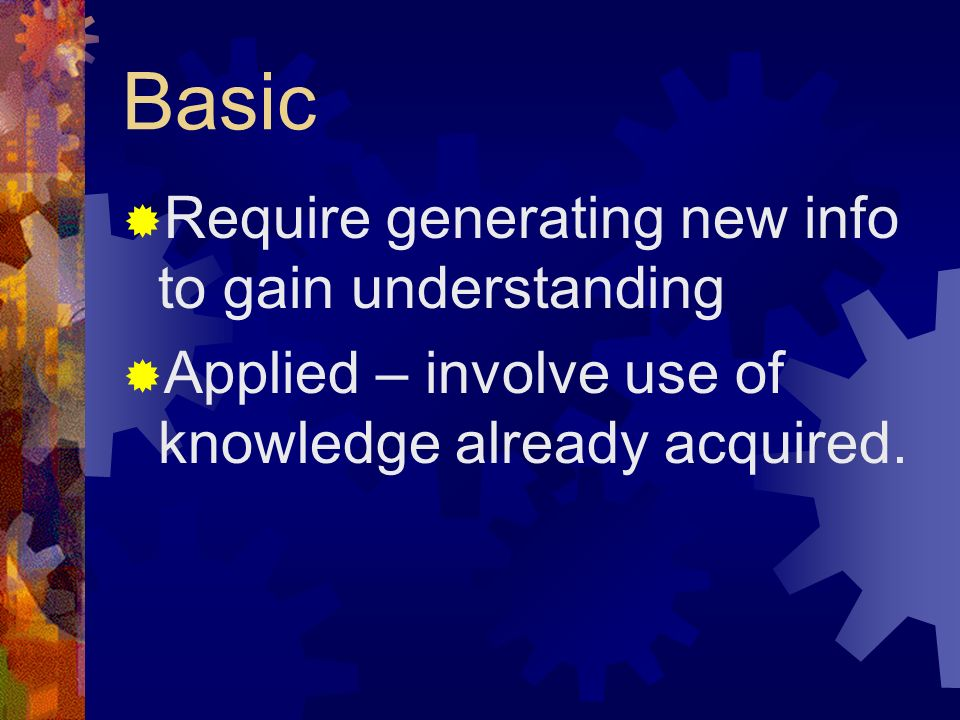 Basic Require generating new info to gain understanding