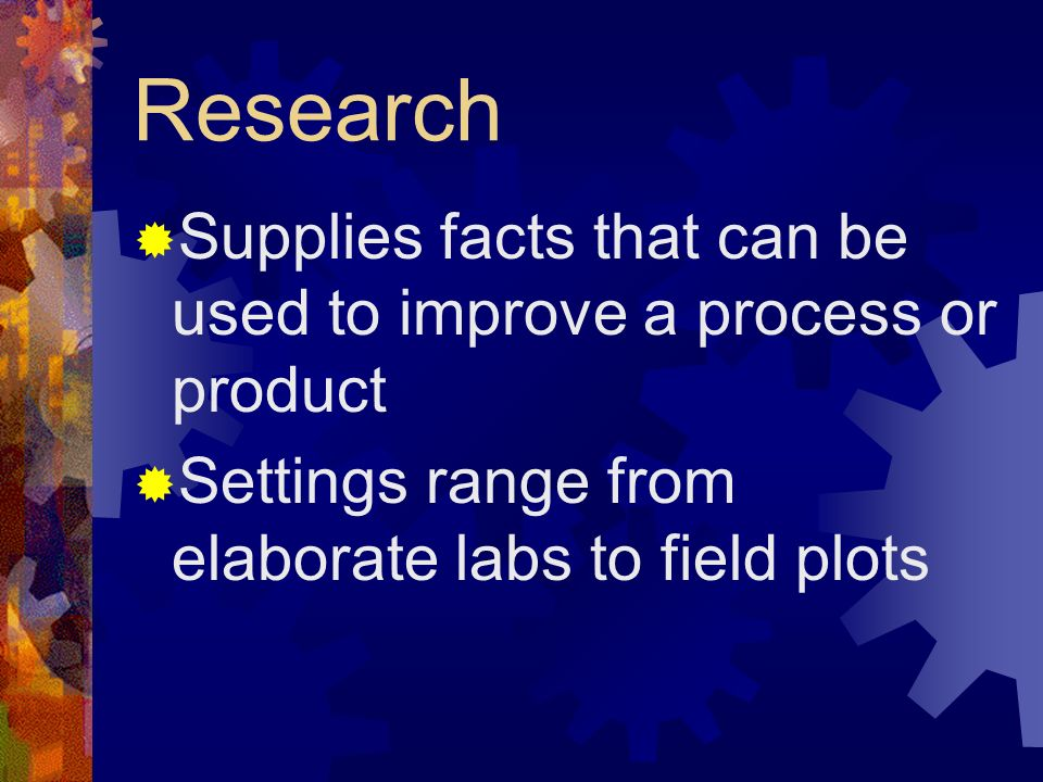 Research Supplies facts that can be used to improve a process or product.