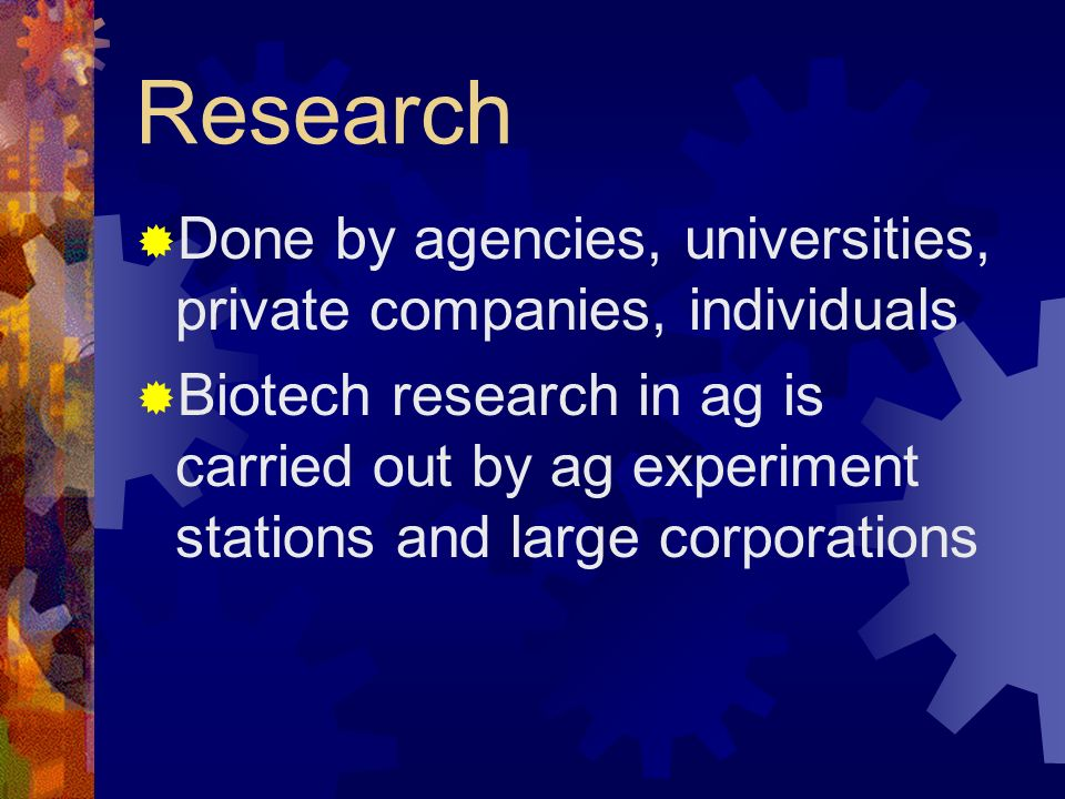 Research Done by agencies, universities, private companies, individuals.