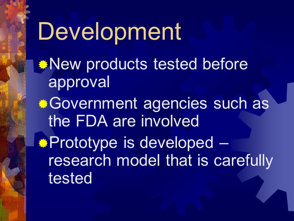 Development New products tested before approval