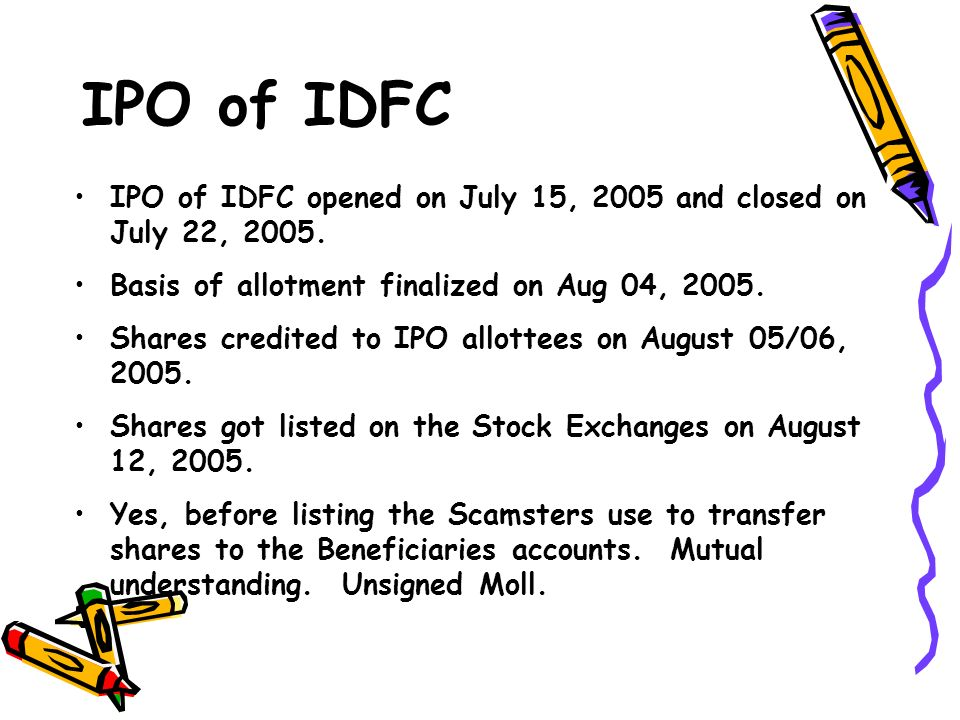 IPO of IDFC IPO of IDFC opened on July 15, 2005 and closed on July 22, 2005. Basis of allotment finalized on Aug 04, 2005.