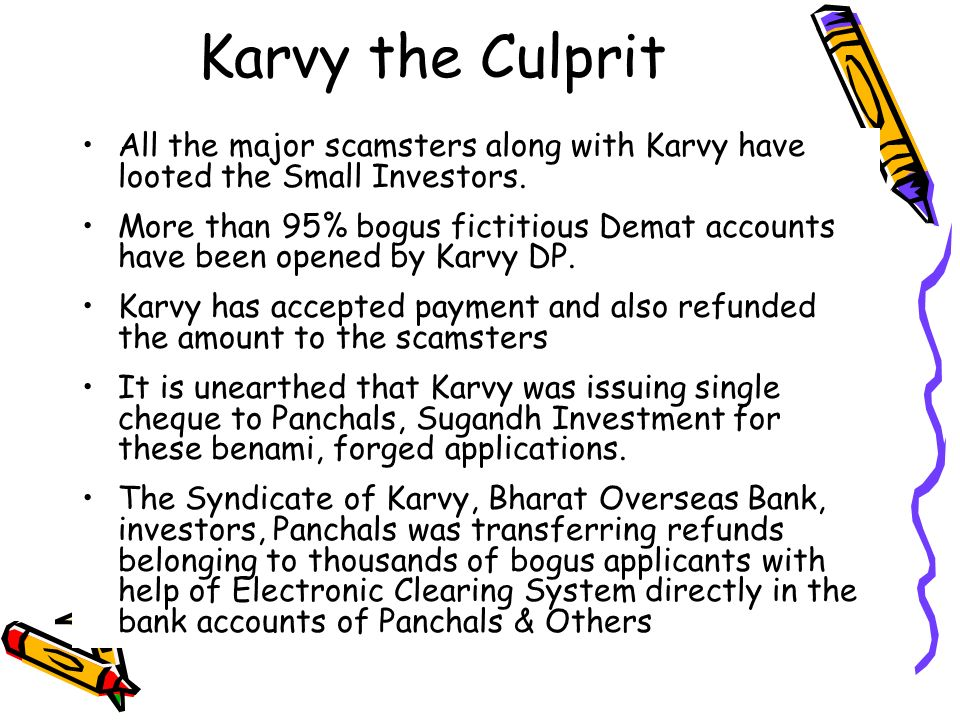 Karvy the CulpritAll the major scamsters along with Karvy have looted the Small Investors.