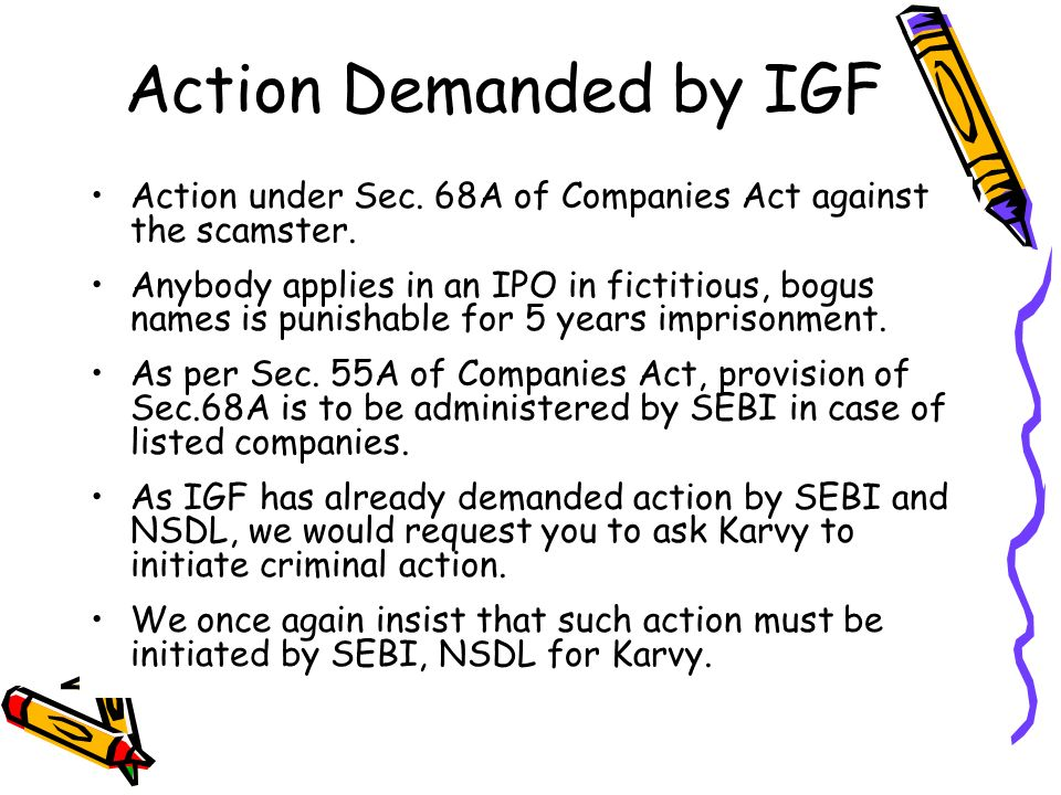 Action Demanded by IGFAction under Sec. 68A of Companies Act against the scamster.