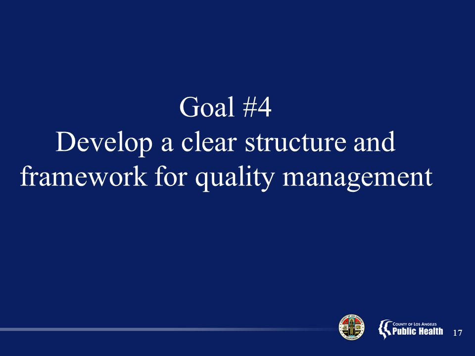Goal #4 Develop a clear structure and framework for quality management