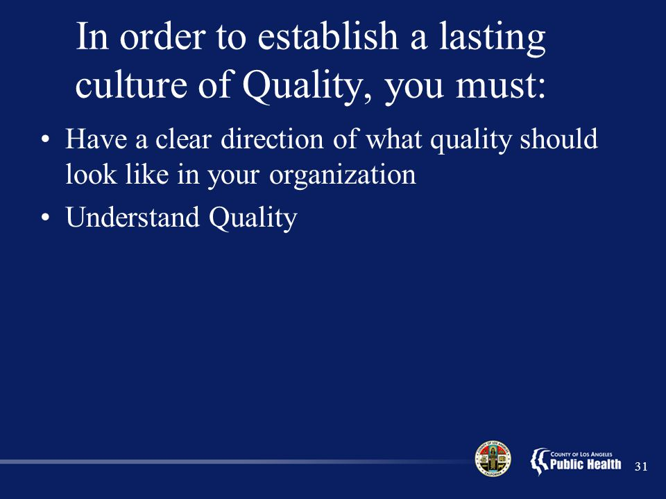 In order to establish a lasting culture of Quality, you must: