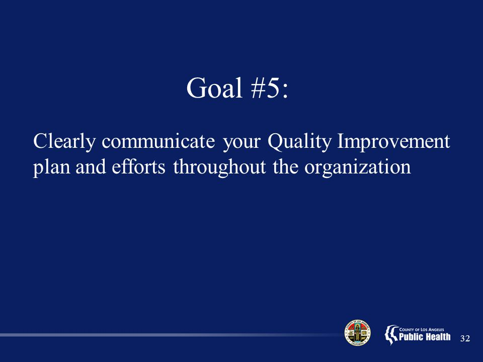 Goal #5: Clearly communicate your Quality Improvement plan and efforts throughout the organization