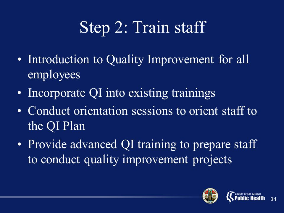 Step 2: Train staff Introduction to Quality Improvement for all employees. Incorporate QI into existing trainings.