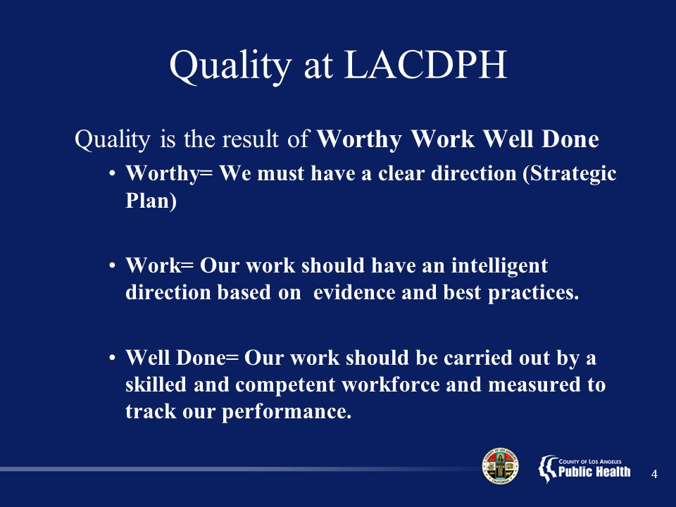 Quality at LACDPH Quality is the result of Worthy Work Well Done
