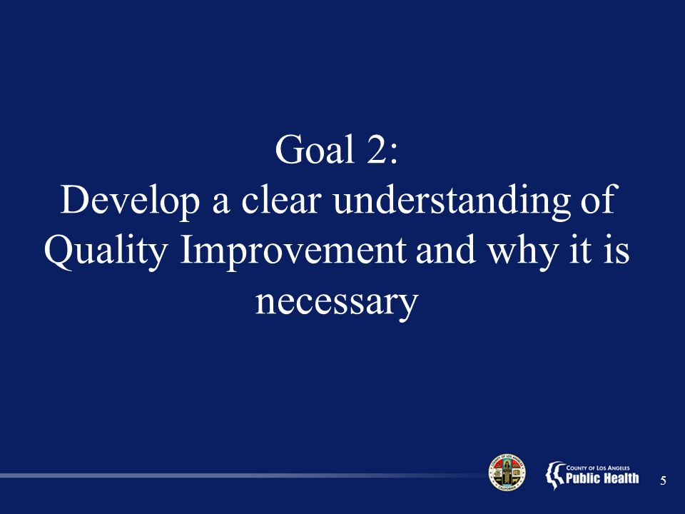 Goal 2: Develop a clear understanding of Quality Improvement and why it is necessary
