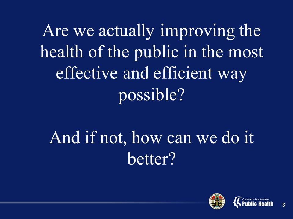 Are we actually improving the health of the public in the most effective and efficient way possible.