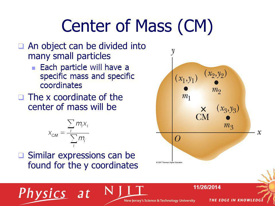 Center of Mass (CM) An object can be divided into many small particles