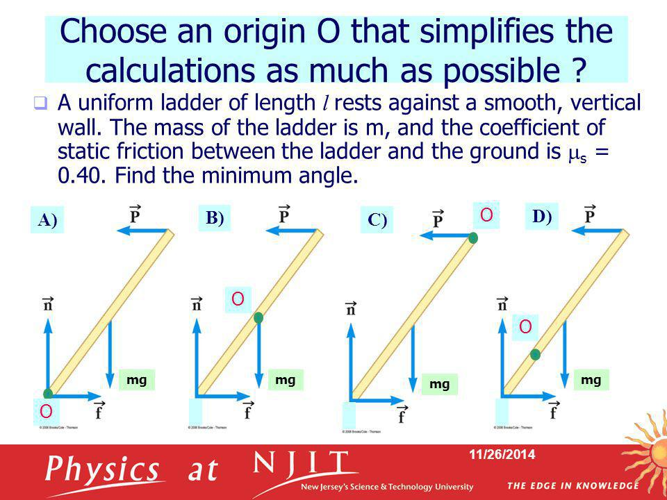 Choose an origin O that simplifies the calculations as much as possible