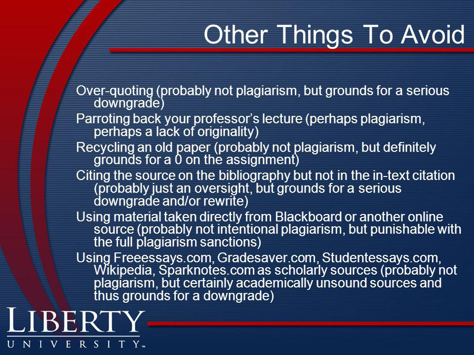Other Things To Avoid Over-quoting (probably not plagiarism, but grounds for a serious downgrade)