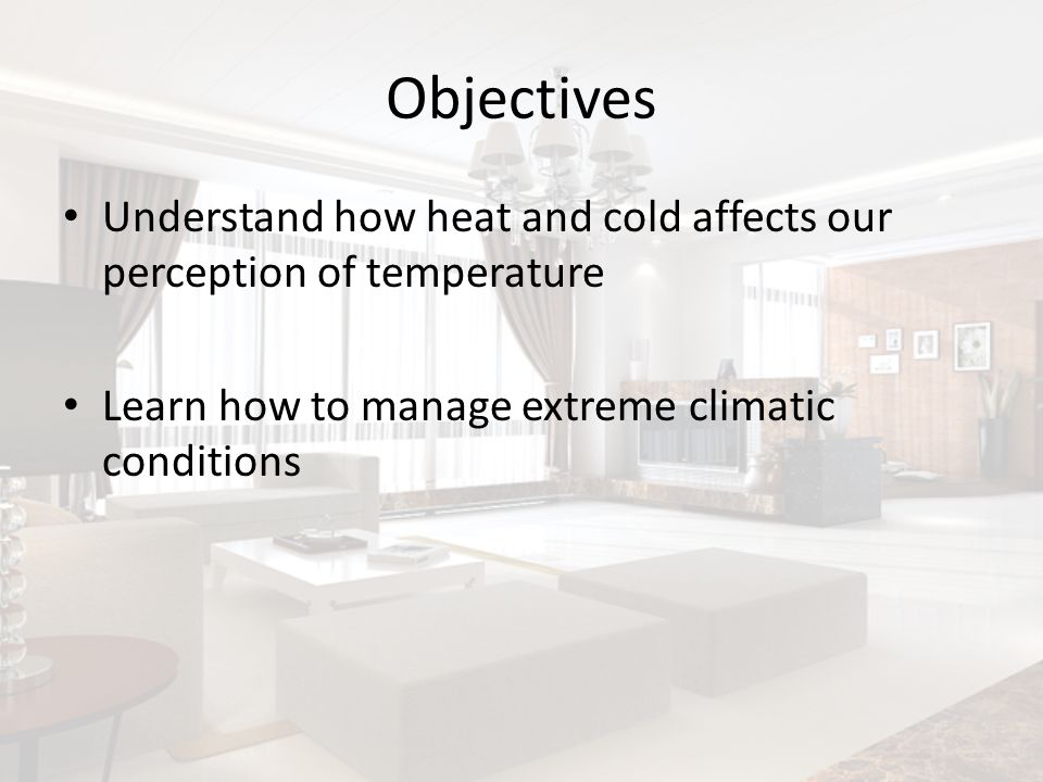 Objectives Understand how heat and cold affects our perception of temperature.