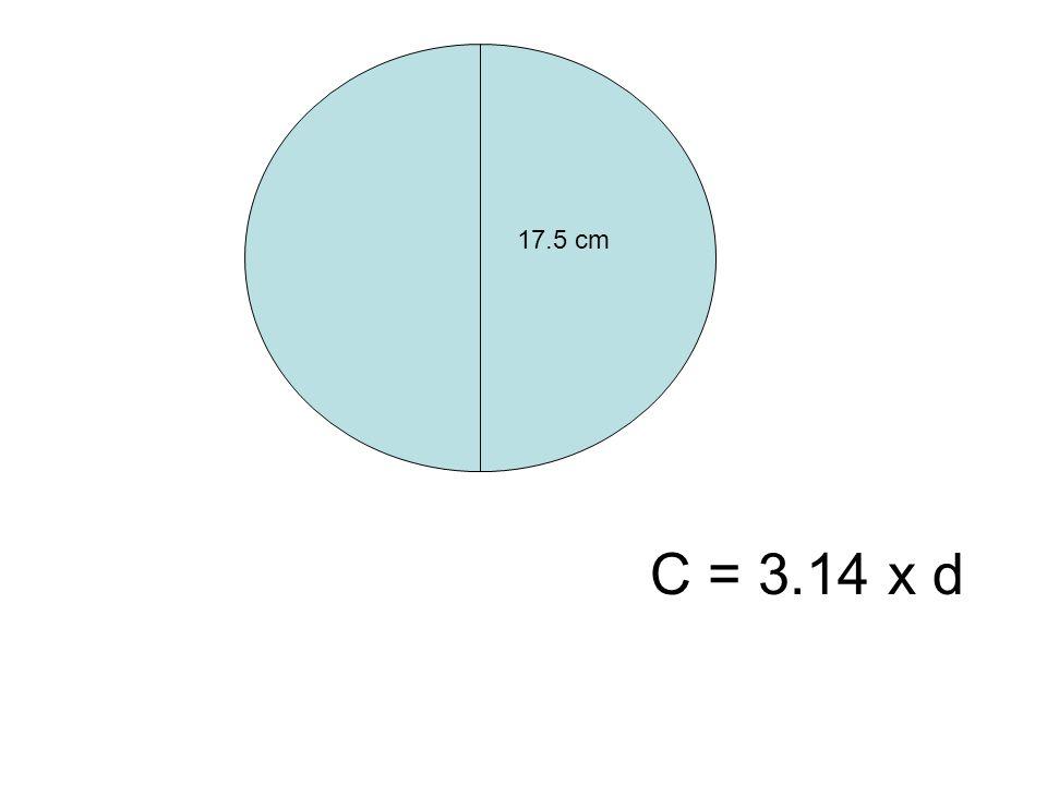 17.5 cm C = 3.14 x d
