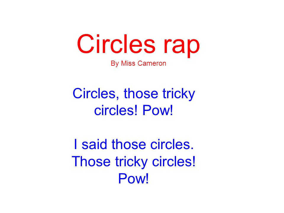 Circles rap Circles, those tricky circles! Pow! I said those circles.