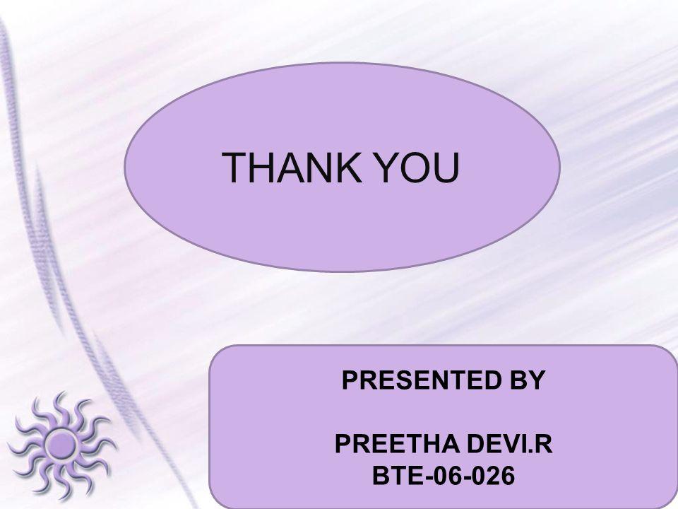 THANK YOU PRESENTED BY PREETHA DEVI.R BTE-06-026