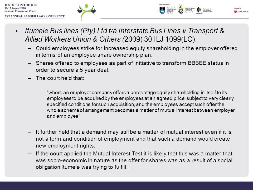Itumele Bus lines (Pty) Ltd t/a Interstate Bus Lines v Transport & Allied Workers Union & Others (2009) 30 ILJ 1099(LC).