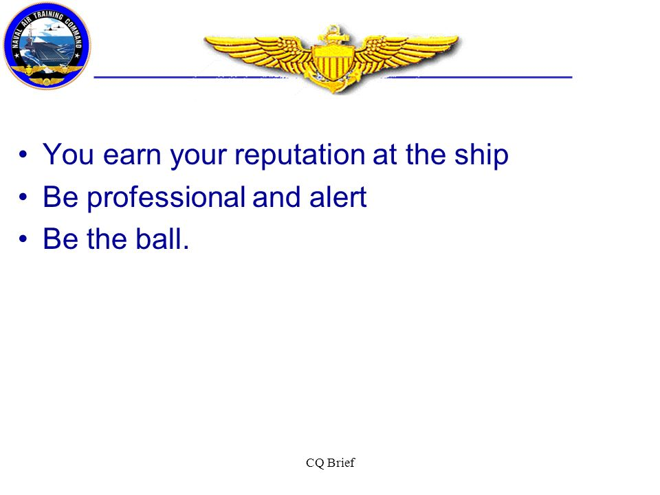 You earn your reputation at the ship Be professional and alert