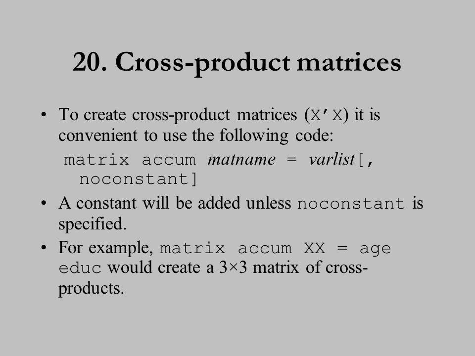 21. Managing matrices To list a matrix, type: matrix list matname
