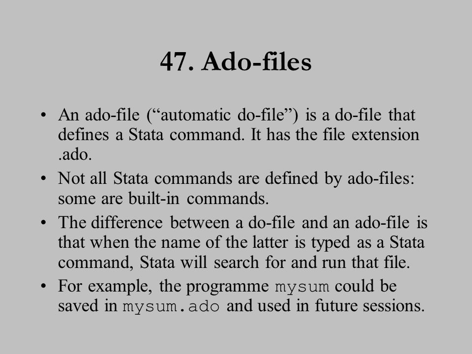 48. Ado-files (cont.) Ado-files often have help (.hlp) files associated with them. There are three main sources of ado-files: