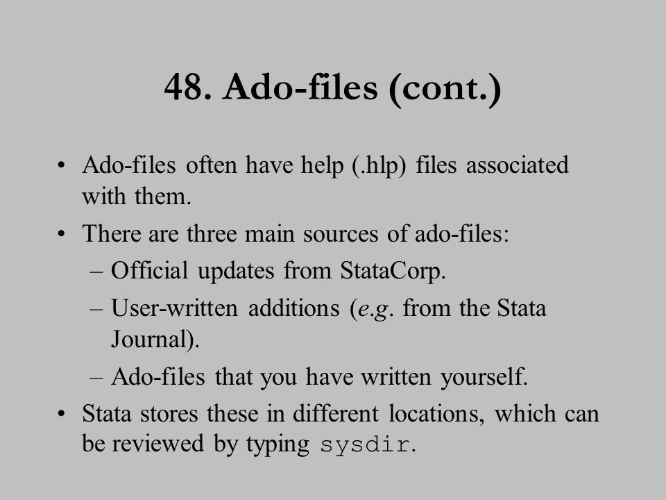 49. Ado-files (cont.) Official updates are saved in the folder associated with UPDATES.