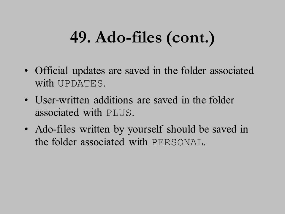 50. Installing ado-files If you have an Internet connection, official updates and user-written ado-files can be installed easily.