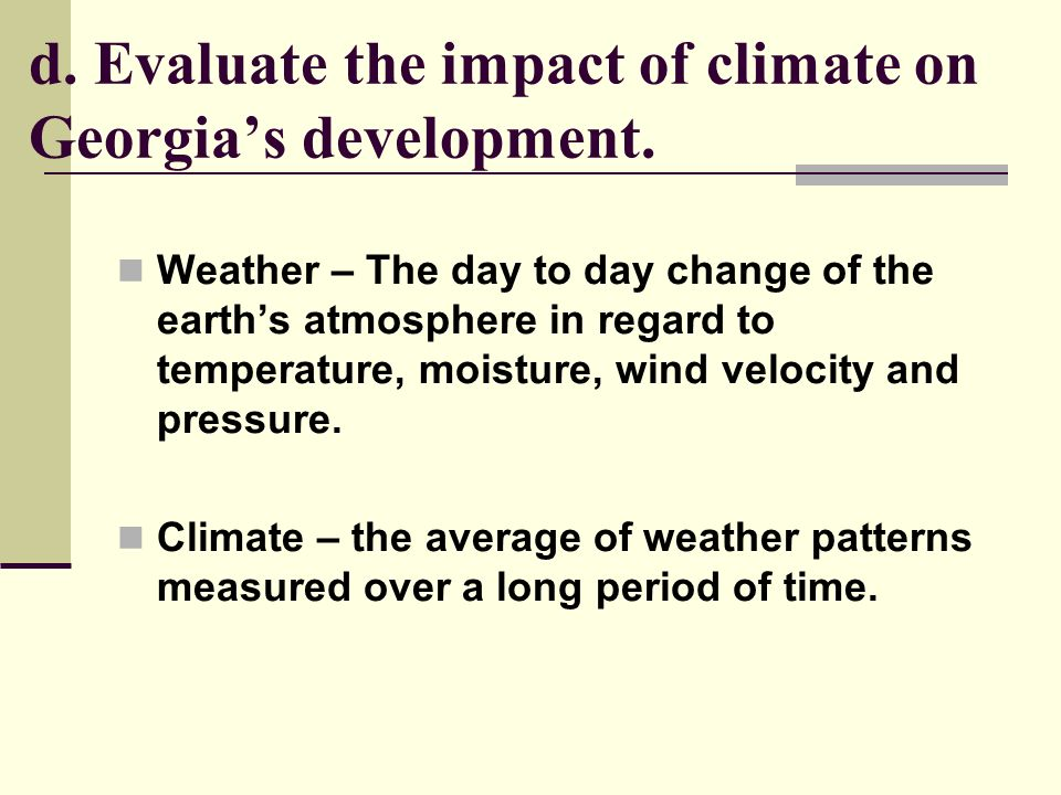 d. Evaluate the impact of climate on Georgia's development.
