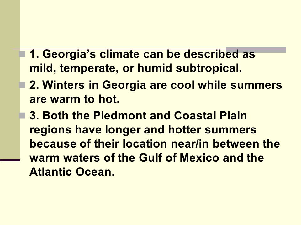 1. Georgia's climate can be described as mild, temperate, or humid subtropical.