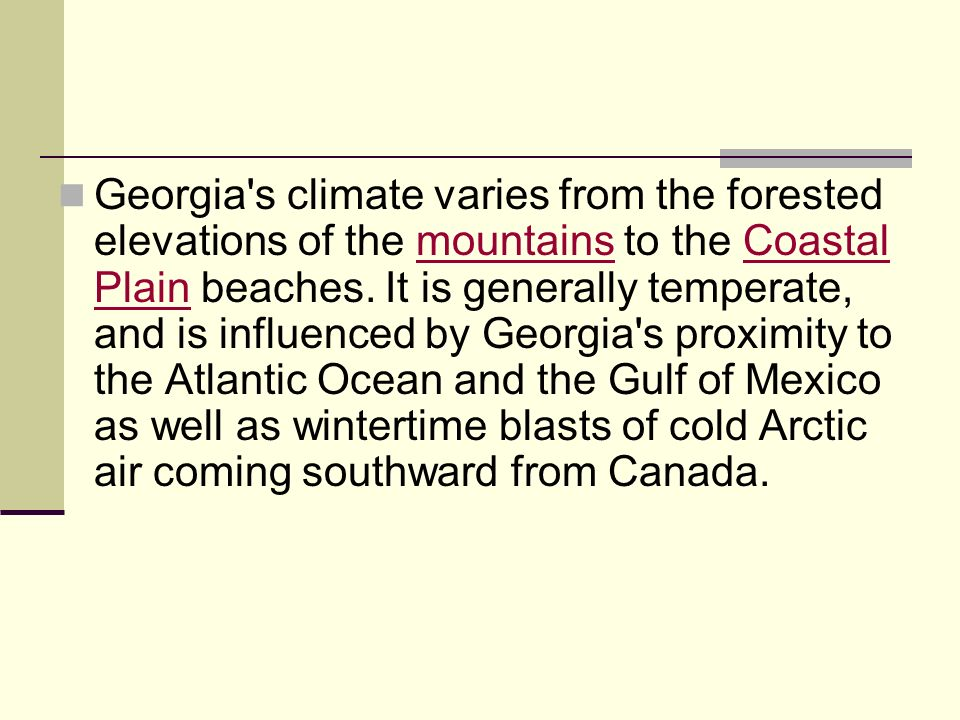Georgia s climate varies from the forested elevations of the mountains to the Coastal Plain beaches.